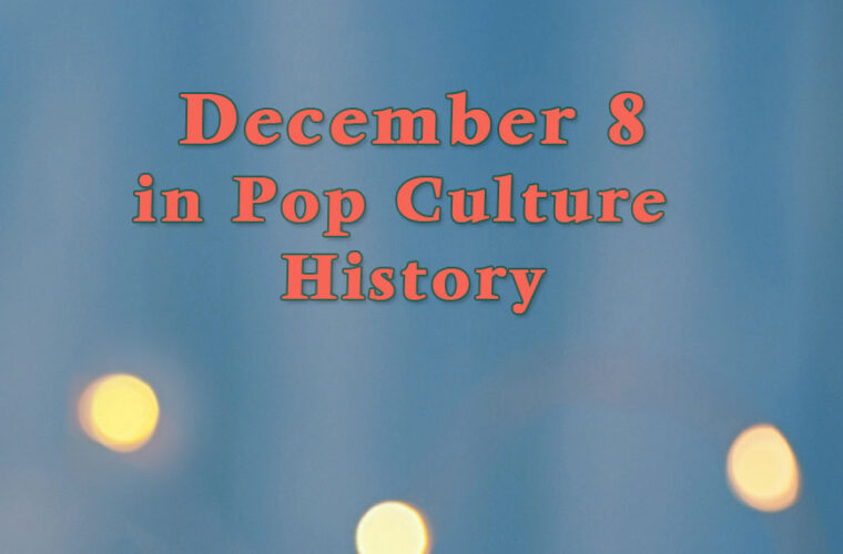 December 8 in Pop Culture History