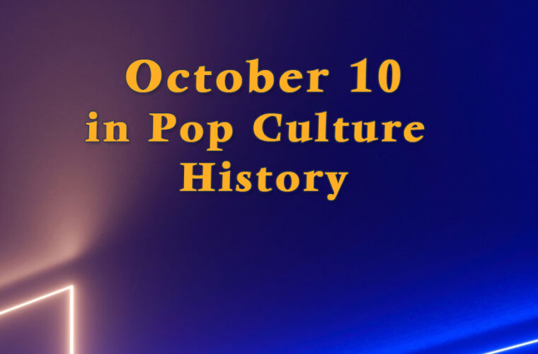October 10 in Pop Culture History
