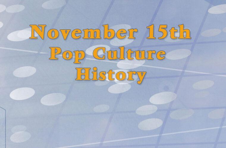 November 15 in Pop Culture History