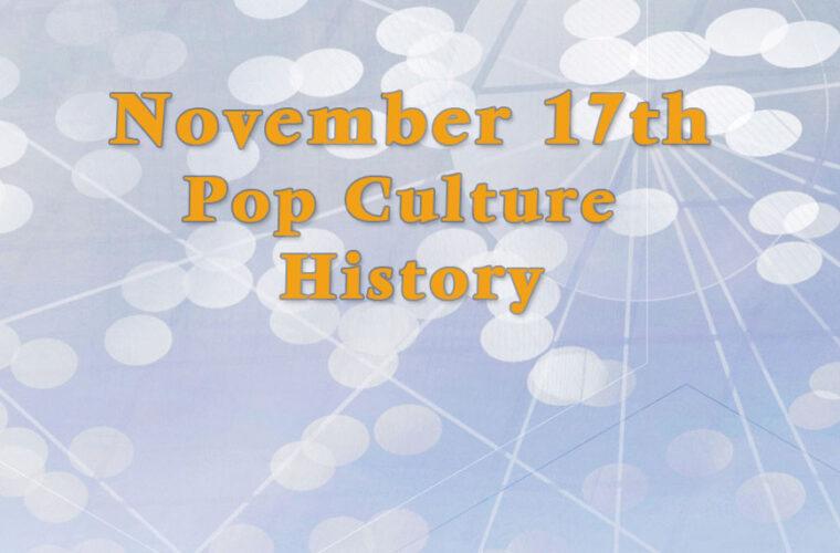 November 17 in Pop Culture Trivia