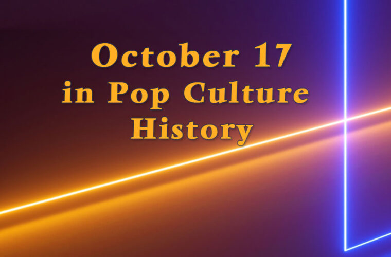 October 17 in Pop Culture History