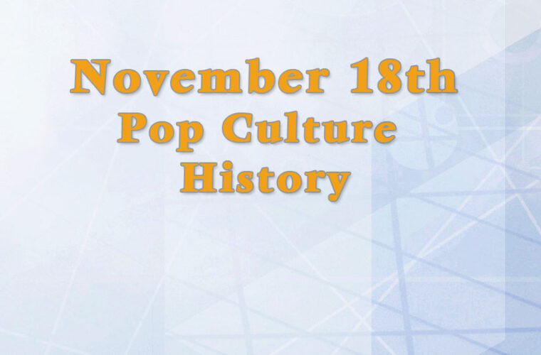 November 18 in Pop Culture History