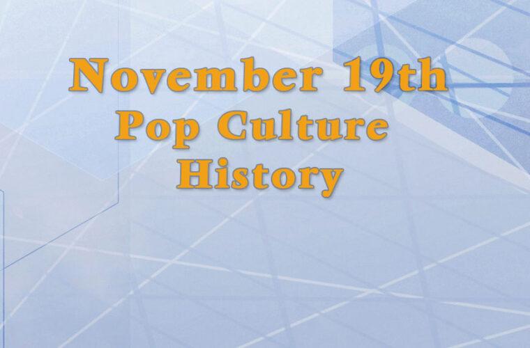 November 19 in Pop Culture History