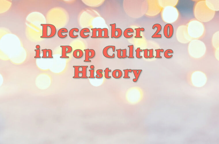 December 20 in Pop Culture History