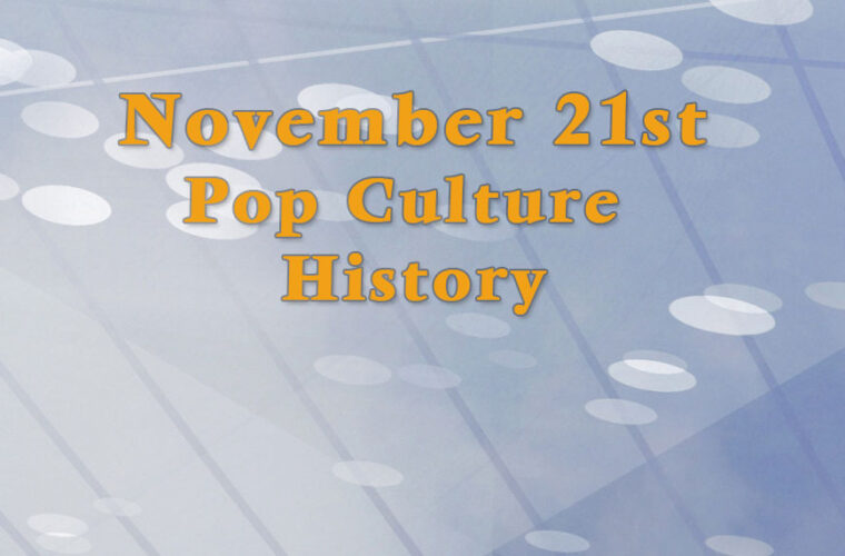 November 21 in Pop Culture History
