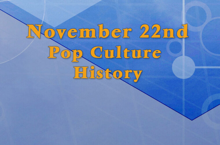 November 22 in Pop Culture History