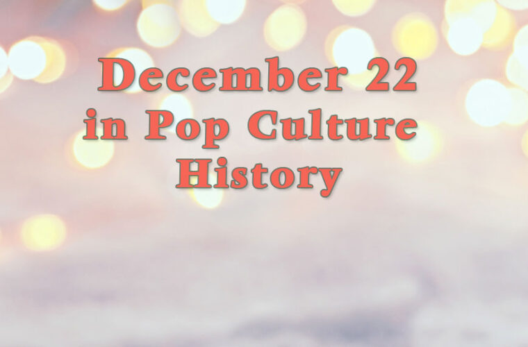 December 22 in Pop Culture History