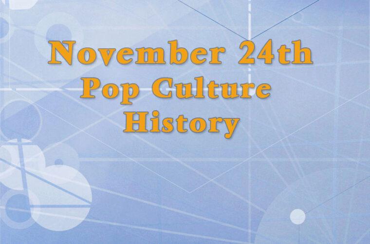 November 24 in Pop Culture History