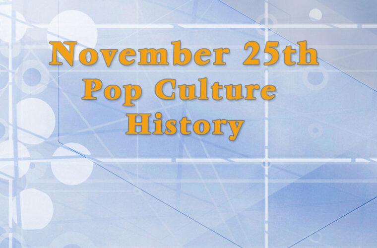 November 25 in Pop Culture History