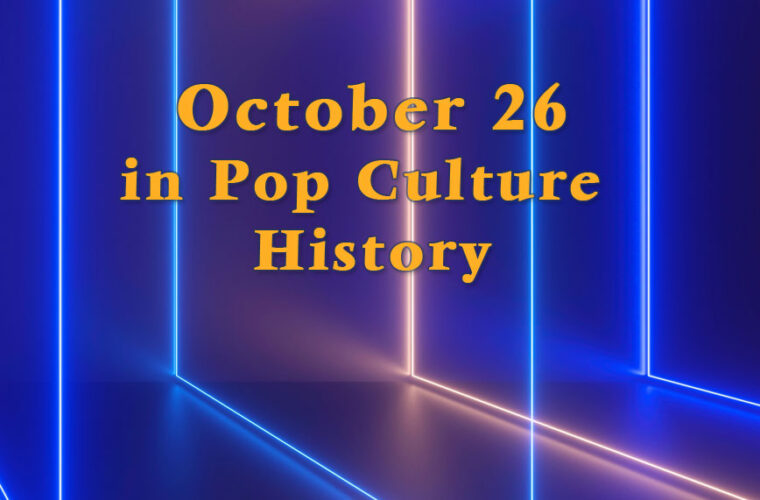 October 26 in Pop Culture History