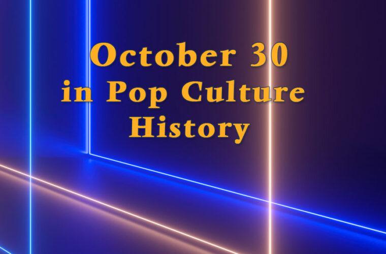 October 30 in Pop Culture History